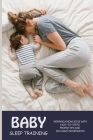 Baby Sleep Training: Inspiring Knowledge With Easy-To-Steps, Proper Tips And Inclusive Information: Tips For Infant Sleep Cover Image