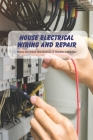 House Electrical Wiring And Repair: Home Electrical Installations & Repairs Guideline: Wiring Repair Cover Image