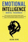 Emotional Intelligence: Mental Toughness. Build the Navy Seals Invincible Mindset. Grow Your Self-Confidence and Self-Esteem to Succeed in Eve Cover Image