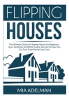 Flipping Houses: The Ultimate Guide on Flipping Houses for Beginners, Learn the Basics As Well As Insider Secrets On How You Can Turn T Cover Image