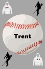 Trent: Baseball Sports Personalized Journal to write in, Game Experiences for Men Women Boys and Girls for gifts holidays Cover Image