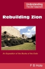Rebuilding Zion: An Exposition of the Books of the Exile (Understanding the Old Testament) Cover Image