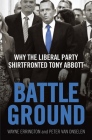 Battleground: Why the Liberal Party Shirtfronted Tony Abbott Cover Image