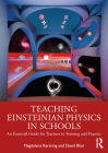 Teaching Einsteinian Physics in Schools: An Essential Guide for Teachers in Training and Practice Cover Image