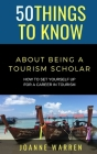50 Things to Know about Being a Tourism Scholar: How to Set Yourself up for a Career in Tourism Cover Image