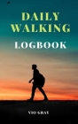 Daily Walking Logbook: Keep track of your daily walks, Walking Journal (Gift Idea for Girls and Women), Daily Hiking Walking Log Book, Challe Cover Image