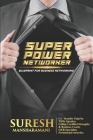 Super Power Networker: Blueprint for Business Networking Cover Image