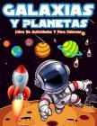 Galaxias Y Planetas: Actividades Divertidas Y Páginas De Colorear Para Niños Y Niñas Para Aprender El Sistema Solar, Las Galaxias Y Los Pla Cover Image
