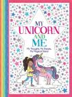My Unicorn and Me: My Thoughts, My Dreams, My Magical Friend Cover Image