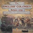 The English Colonies Before 1750 13 Colonies for Kids Grade 4 Children's Exploration Books Cover Image