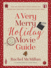 A Very Merry Holiday Movie Guide: *must-See, Made-For-TV Movie Viewing Lists *inspired New Traditions *festive Watch Party Ideas Cover Image