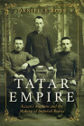 Tatar Empire: Kazan's Muslims and the Making of Imperial Russia Cover Image
