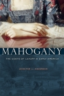 Mahogany: The Costs of Luxury in Early America Cover Image