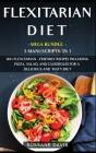 Flexitarian Diet: MEGA BUNDLE - 3 Manuscripts in 1 - 120+ Flexitarian - friendly recipes including Pizza, Salad, and Casseroles for a de Cover Image