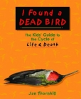 I Found a Dead Bird: The Kids' Guide to the Cycle of Life and Death Cover Image