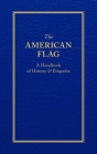 The American Flag: A Handbook of History & Etiquette Cover Image