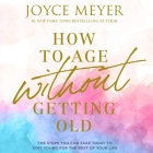 How to Age Without Getting Old Lib/E: The Steps You Can Take Today to Stay Young for the Rest of Your Life Cover Image