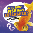 Why Don't Fish Have Eyelashes?: Answering Kids' Questions Cover Image