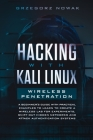 Hacking with Kali Linux. Wireless Penetration: A Beginner's Guide with Practical Examples to Learn to Create a Wireless Lab for Experiments, Sniff Out Cover Image
