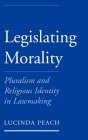 Legislating Morality: Pluralism and Religious Identity in Lawmaking Cover Image
