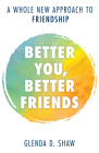 Better You, Better Friends: A Whole New Approach to Friendship Cover Image