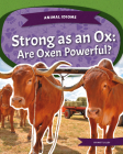 Strong as an Ox: Are Oxen Powerful?: Strong as an Ox: Are Oxen Powerful? Cover Image