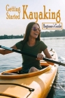 Getting Started Kayaking: Beginner's Guide: Gift Ideas for Holiday Cover Image