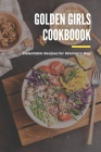 Golden Girls Cookbook: Delectable Recipes for Woman's Day: Tasty dishes recipes Cover Image