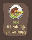 Hello! 365 Side Dish for Two Recipes: Best Side Dish for Two Cookbook Ever For Beginners [Book 1] Cover Image