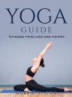 Yoga Guide: Techniques for Relaxing Mind and Body Cover Image