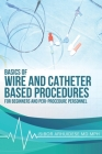 Basics Of Wire And Catheter Based Procedures: For Beginners And Peri-Procedure Personnel Cover Image