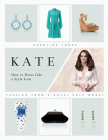 Kate: How to Dress Like a Style Icon: Fashion from a Royal Role Model Cover Image