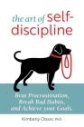 The Art of Self-Discipline: Beat Procrastination, Break Bad Habits, and Achieve Your Goals Cover Image