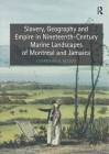 Slavery, Geography and Empire in Nineteenth-Century Marine Landscapes of Montreal and Jamaica Cover Image