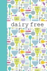Dairy Free: Notebook Diary or Logbook for Recording Foods that Trigger Digestive Allergies and Sensitivities Cover Image