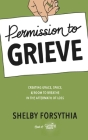 Permission to Grieve: Creating Grace, Space, & Room to Breathe in the Aftermath of Loss Cover Image