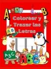 Colorea y Traza las Letras: Libro de Actividades para Colorear y Aprender Kindergarten y niños de 3 a 5 años Cover Image