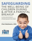 Safeguarding the Well-Being of Children During & After A Parental Breakup: An Evidence-Based Workbook for Separating & Divorcing Parents to Ensure the Cover Image