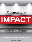 Moments of Impact: How to Design Strategic Conversations That Accelerate Change Cover Image
