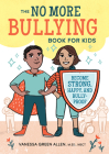 The No More Bullying Book for Kids: Become Strong, Happy, and Bully-Proof Cover Image