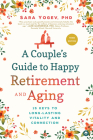 A Couple's Guide to Happy Retirement and Aging: 15 Keys to Long-Lasting Vitality and Connection Cover Image