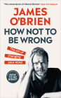 How Not To Be Wrong: The Art of Changing Your Mind Cover Image