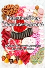 Valentine's Day Charcuterie Board: A Perfect Charcuterie Boards for Romantic Valentine: Valentine Charcuterie Board Cover Image