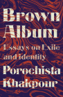 Brown Album: Essays on Exile and Identity Cover Image