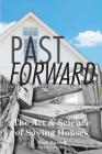 Past Forward: The Art & Science of Saving Houses Cover Image