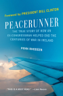 Peacerunner: The True Story of How an Ex-Congressman Helped End the Centuries of War in Ireland Cover Image