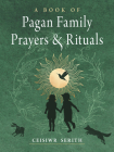 A Book of Pagan Family Prayers and Rituals Cover Image