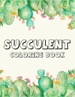 Succulent coloring book: A Perfect coloring book to gift someone! Cover Image