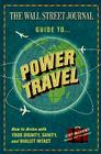 The Wall Street Journal Guide to Power Travel: How to Arrive with Your Dignity, Sanity, and Wallet Intact Cover Image