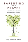 Parenting on a Prayer: Ancient Jewish Secrets for Raising Modern Children Cover Image